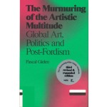 The Murmuring of the Artistic Multitude. Global Art, Politics and Post-Fordism | Pascal Gielen | 9789492095046 | Antennae 3
