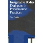 Imaginative bodies Dialogues in Performance Practices Guy Cools | Valiz Antennae | 9789492095206