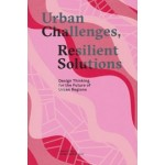Urban Challenges, Resilient Solutions. Design Thinking for the Future of Urban Regions | 9789492095336