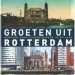 Groeten uit Rotterdam. Honderd jaar veranderingen in de stad | Robert Mulder | 9789492190475