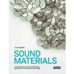 SOUND MATERIALS. A Compendium of Sound Absorbing Materials for Architecture and Design | Tyler Adams | 9789492311016