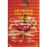 Luc Deleu & T.O.P. office Future Plans 1970-2020   Peter Swinnen, Anne Judong   9789492567192   VAi