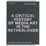 A Critical History of Media Art in the Netherlands. Platforms, Policies, Technologies | Sanneke Huisman, Marga van Mechelen | 9789492852144 | Jap Sam Books