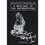 A Bestiary of the Anthropocene. Hybrid plants, animals, minerals, fungi, and other specimens   9789493148444