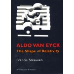 Aldo van Eyck. The Shape of Relativity   Francis Strauven   9789071570612