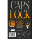 Caps Lock. How Capitalism Took Hold of Graphic Design, and How to Escape From It   Ruben Pater   9789492095817   Valiz
