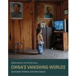 China's Vanishing Worlds. Countryside, Traditions, and Cultural Spaces | Matthias Messmer, Hsin-Mei Chuang | 9780262019866