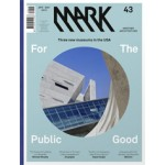 MARK 43. April/May 2013. For The Public Good. Three new museums in the USA | MARK magazine