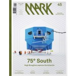 MARK 45. August / September 2013. 75 degrees South | MARK magazine