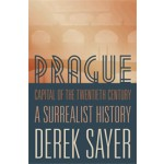Prague. Capital of the Twentieth Century. A Surrealist History | Derek Sayer | 9780691043807