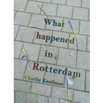 What happened in Rotterdam | Charlie Koolhaas