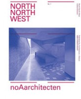 noAarchitecten. North North West - issue 1 | Stephen Bates, Christoph Grafe | 9789461400451