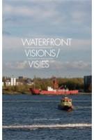 Waterfront Visies. Transformaties in Amsterdam-Noord | Huib van der Werf, Kate Orff, Merijn Oudenampsen, Klaske Havik | 9789056627300