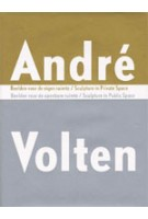 André Volten. Beelden voor de eigen ruimte, beelden voor de openbare ruimte | Hein van Haaren, Rudi Oxenaar | 9789056621513