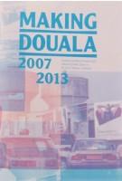 Making Douala 2007-2013 | Xandra Nibbeling, Kamiel Verschuren | ICU art projects