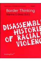 Border Thinking. Disassembling Histories of Racialized Violence | Marina Grzinic| 9783956793837 | Sternberg Press