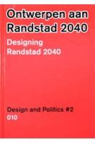 Ontwerpen aan de Randstad 2040. Design and Politics #2 | Hilde Blank, Yoran van Boheemen, Matthijs Bouw, Jan Brouwer, Yttje Feddes, Judith van Hees, Mark Hendriks, Jan Willem Petersen, Elien Wierenga | 9789064507021