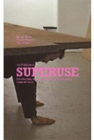 Superuse. Constructing new architecture by shortcutting material flows | Ed van Hinte, Jan Jongert, Césare Peeren | 9789064505928
