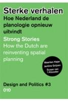 Sterke verhalen. Hoe Nederland de planologie opnieuw uitvindt. Design and Politics # 3   Maarten Hajer, Susan van 't Klooster, Jantine Grijzen   9789064507342