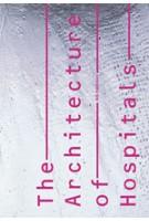 The Architecture of Hospitals | Cor Wagenaar, Abram de Swaan, Stephen Verderber, Charles Jencks, Aaron Betsky, Roger Ulrich | 9789056624644