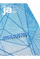 JA 107. SPACE IN DETAIL Autumn 2017 | 4910051331076 | The Japan Architect