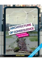 Architecture of Consequence. Dutch Designs on the Future | Ole Bouman | 9789056627263