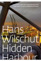 Hans Wilschut. Hidden Harbour The Port of Rotterdam Exposed | 9789056627591
