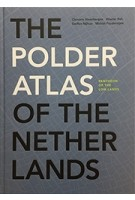 The Polder Atlas of The Netherlands. Pantheon of the Low Lands | Clemens Steenbergen, Wouter Reh, Steffen Nijhuis, Michiel Pouderoijen | 9789068685190