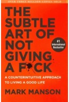 The Subtle Art of Not Giving a Fuck. A Counterintuitive Approach to Living a Good Life | Mark Manson | 9780062641540 | Harper Collins US