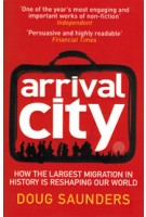 Arrival City. How the Largest Migration in History is Reshaping Our World | Doug Saunders | 9780099522393