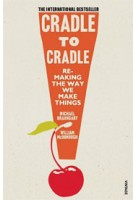 Cradle to Cradle. Remaking The Way we Make Things | Michael Braungart, William McDonough | 9780099535478