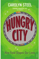 HUNGRY CITY. How Food Shapes Our Lives | Carolyn Steel | 9780099584476