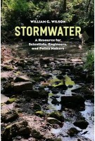 Stormwater A Resource for Scientists, Engineers, and Policy Makers William G. Wilson | Intellect, The University of Chicago Press | 9780226365008