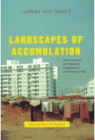 Landscapes of Accumulation Real Estate and the Neoliberal Imagination in Contemporary India Guiu searle | University of Chicago Press | 9780226385068