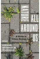 Nature All Around Us. A Guide to Urban Ecology | Beatrix Beisner, Christian Messier, Luc-Alain Giraldeau | 9780226922751