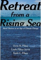 Retreat from a Rising Sea. Hard Choices in an Age of Climate Change | Orrin H.Pilkey, Linda Pilkey-Jarvis & Keith C. Pilkey | 9780231168458 | Columbia University Press
