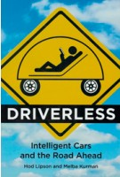 DRIVERLESS. Intelligent Cars and the Road Ahead | Hod Lipson, Melba Kurman | 9780262035224