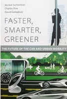 FASTER, SMARTER, GREENER the future of the car and urban mobility | Venkat Sumantran, Charles Fine, David Gonsalvez | MIT Press | 9780262036665