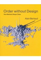 Order without Design. How Markets Shape Cities | Alain Bertaud | 9780262038768 | MIT Press