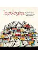 Topologies. The Urban Utopia in France, 1960-1970 | Larry Busbea | 9780262518109