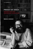 Project of Crisis. Manfredo Tafuri and Contemporary Architecture | Marco Biraghi | 9780262519564