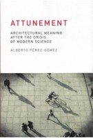 Attunement. architectural meaning after the crisis of modern science | Alberto Perez-Gomez | 9780262528641 | MIT press
