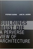 BUILDINGS MUST DIE Stephen Cairns, Jane M. Jacobs | MIT press | 9780262534710
