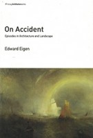On Accident episodes in architecture and landscape | Edward Eigen | MIT Press | 9780262534840