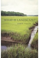 WHAT IS LANDSCAPE? (paperback edition) | John R. Stilgoe | 9780262535281