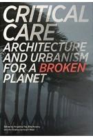 Critical Care. Architecture and urbanism for a broken planet   Angelika Fitz, Elke Krasny, Architekturzentrum Wien   9780262536837   MIT Press