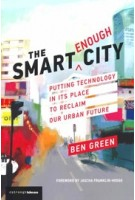 The Smart Enough City. Putting Technology in its Place to Reclaim our Urban Future (paperback edition) | Ben Green | 9780262538961 | MIT Press