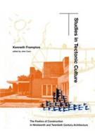 Studies in Tectonic Culture. The Poetics of Construction in Nineteenth and Twentieth Century Architecture | Kenneth Frampton | 9780262561495
