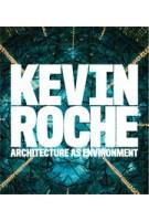 KEVIN ROCHE. Architecture as Environment | Eeva-Liisa Pelkonen, Robert A. M. Stern | 9780300152234