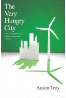 The Very Hungry City. Urban Energy Efficiency and the Economic Fate of Cities   Austin Troy   9780300162318